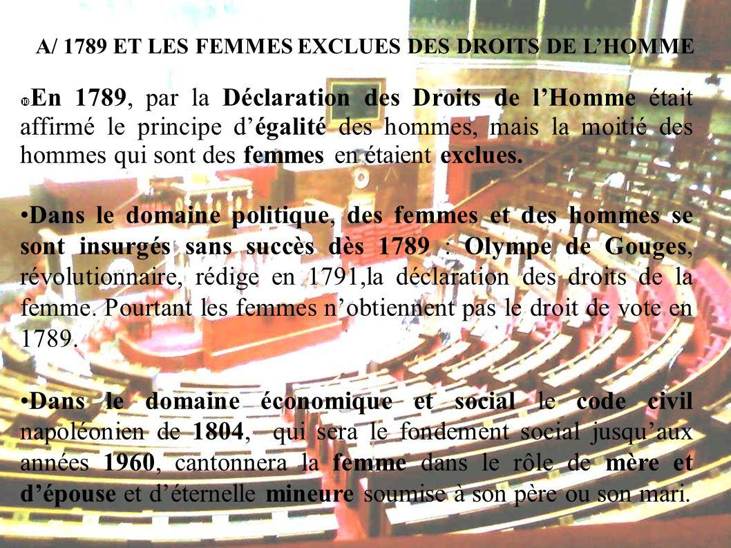 B/ LES PREMIERS SUCCES DES FEMMES LA FIN DU XIXème et DEBUT XXème Les premiers succès obtenus concernent le droit à léducation En 1850 (17 ans après les garçons) la loi Falloux oblige les communes de plus de 800 habitants à ouvrir une école de filles ; en 1867, Cest la loi Duruy sur les premiers cours secondaires pour les filles.