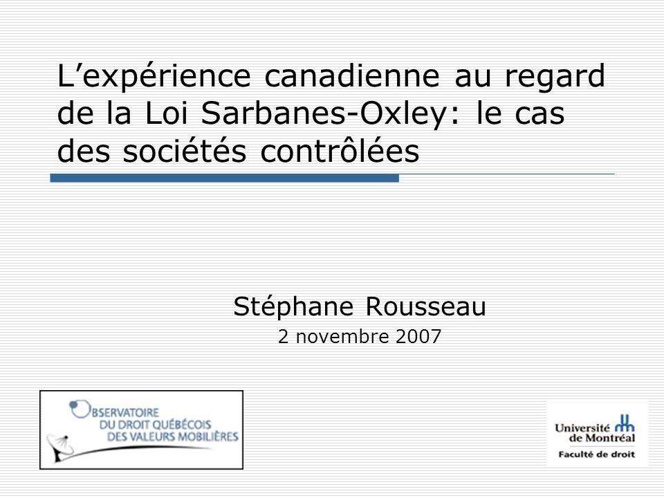 Lexpérience canadienne au regard de la Loi Sarbanes-Oxley: le cas des sociétés contrôlées Stéphane Rousseau 2 novembre 2007