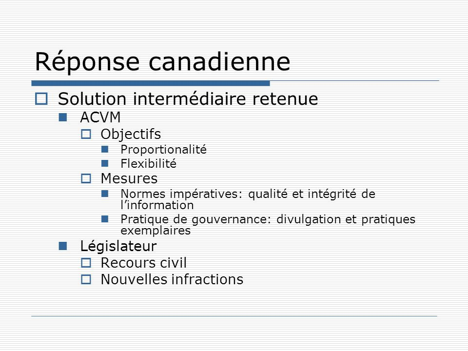 Réponse canadienne Solution intermédiaire retenue ACVM Objectifs Proportionalité Flexibilité Mesures Normes impératives: qualité et intégrité de linfo
