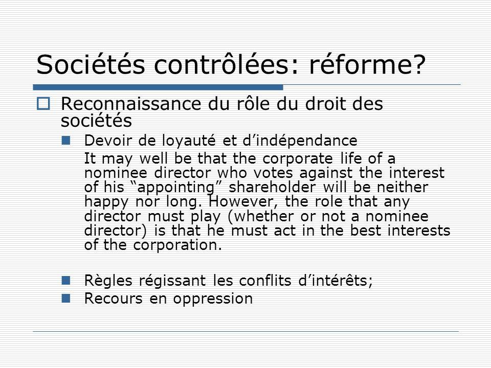 Sociétés contrôlées: réforme? Reconnaissance du rôle du droit des sociétés Devoir de loyauté et dindépendance It may well be that the corporate life o