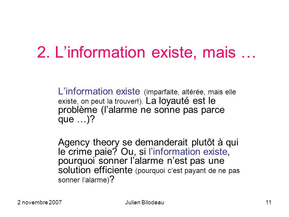 2 novembre 2007Julien Bilodeau11 2. Linformation existe, mais … Linformation existe (imparfaite, altérée, mais elle existe, on peut la trouver!). La l