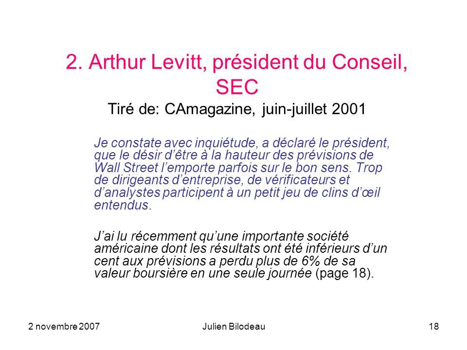 2 novembre 2007Julien Bilodeau18 2. Arthur Levitt, président du Conseil, SEC Tiré de: CAmagazine, juin-juillet 2001 Je constate avec inquiétude, a déc
