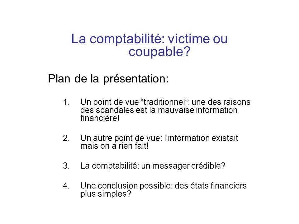La comptabilité: victime ou coupable? Plan de la présentation: 1.Un point de vue traditionnel: une des raisons des scandales est la mauvaise informati