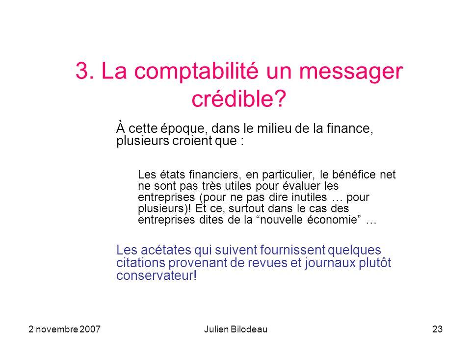 2 novembre 2007Julien Bilodeau23 3. La comptabilité un messager crédible? À cette époque, dans le milieu de la finance, plusieurs croient que : Les ét