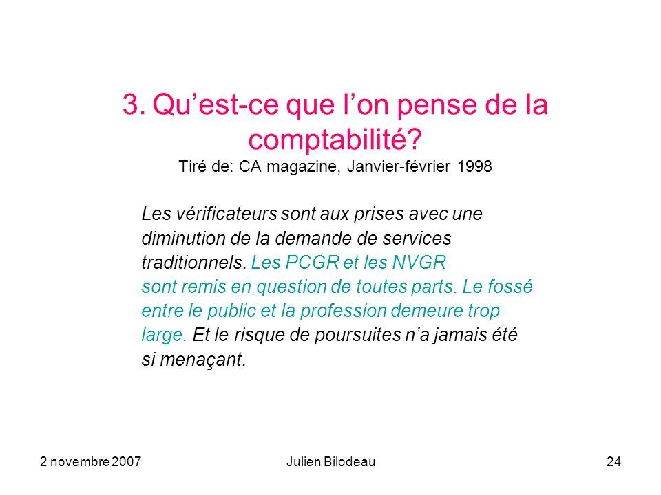 2 novembre 2007Julien Bilodeau24 3. Quest-ce que lon pense de la comptabilité? Tiré de: CA magazine, Janvier-février 1998 Les vérificateurs sont aux p