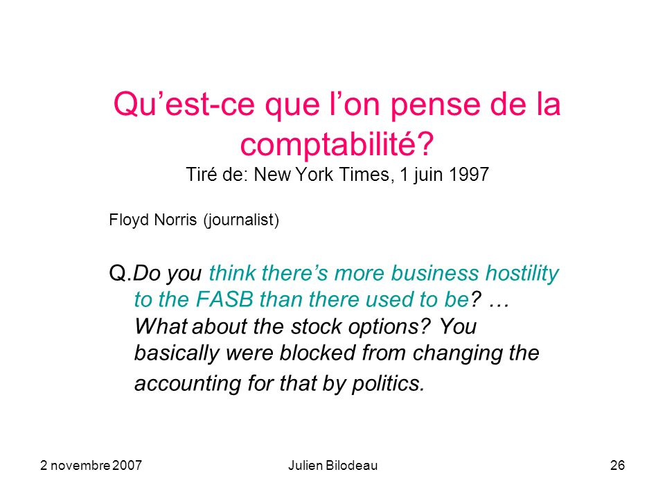 2 novembre 2007Julien Bilodeau26 Quest-ce que lon pense de la comptabilité? Tiré de: New York Times, 1 juin 1997 Floyd Norris (journalist) Q.Do you th