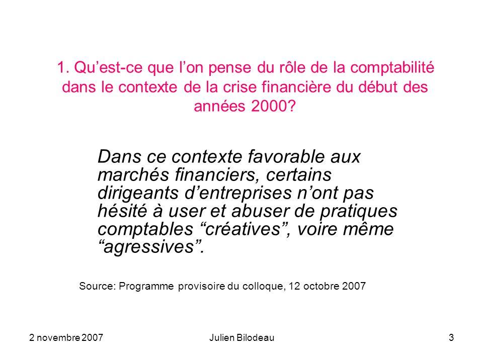 2 novembre 2007Julien Bilodeau3 1. Quest-ce que lon pense du rôle de la comptabilité dans le contexte de la crise financière du début des années 2000?