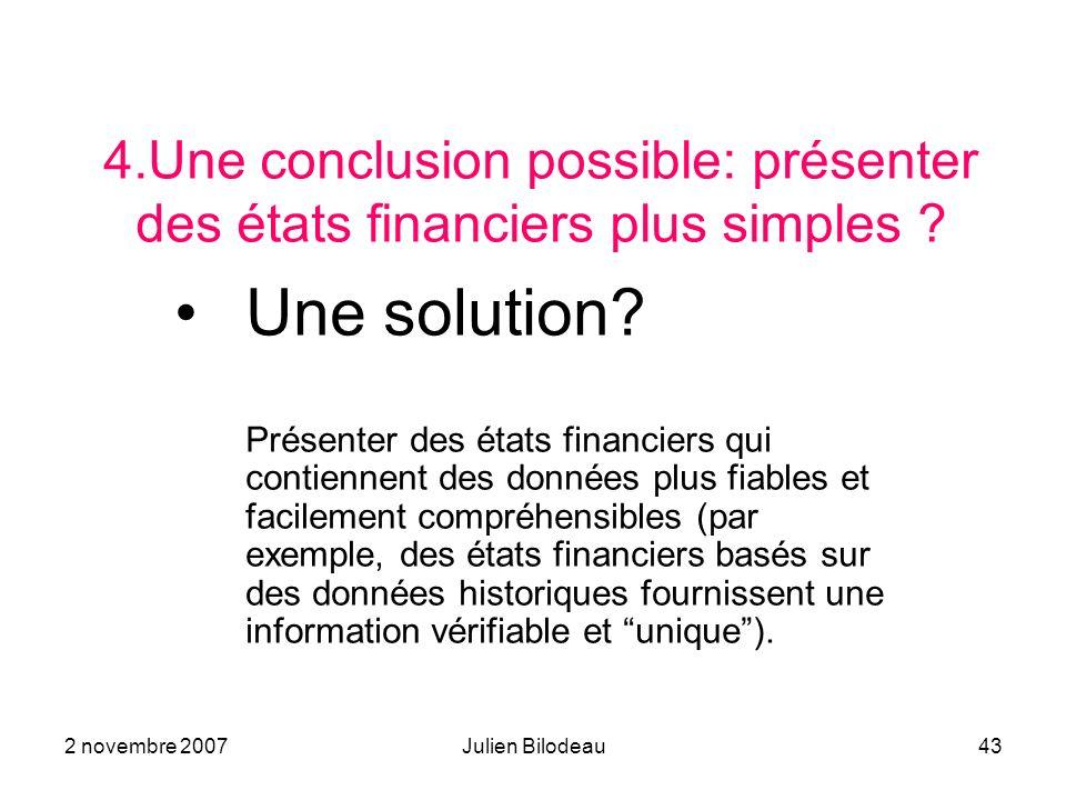 2 novembre 2007Julien Bilodeau43 4.Une conclusion possible: présenter des états financiers plus simples .