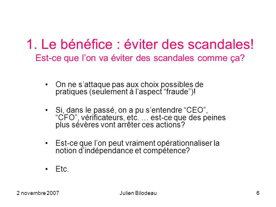 2 novembre 2007Julien Bilodeau6 1.Le bénéfice : éviter des scandales.