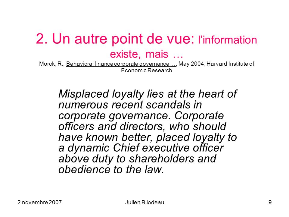 2 novembre 2007Julien Bilodeau9 2. Un autre point de vue: linformation existe, mais … Morck, R., Behavioral finance corporate governance …, May 2004,