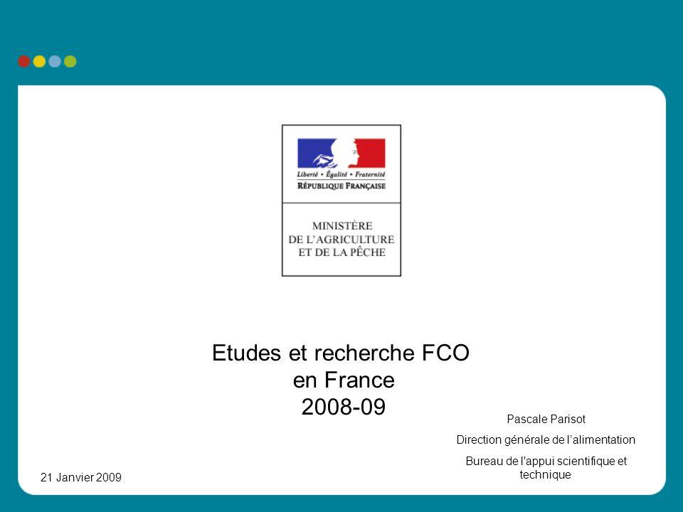 Etudes et recherche FCO en France 2008-09 Pascale Parisot Direction générale de lalimentation Bureau de l'appui scientifique et technique 21 Janvier 2