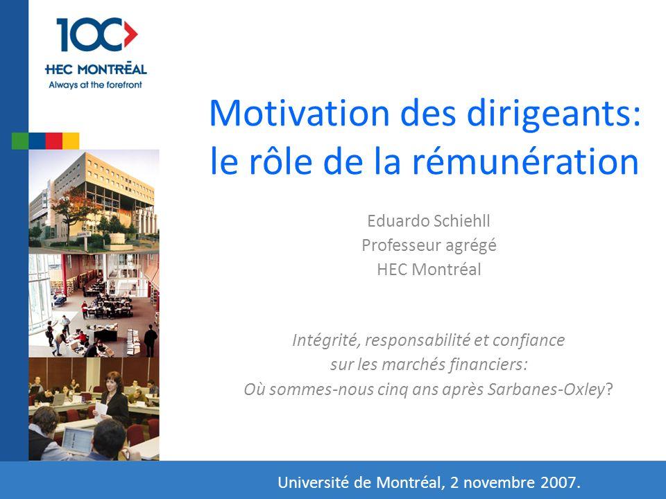 Motivation des dirigeants: le rôle de la rémunération Eduardo Schiehll Professeur agrégé HEC Montréal Intégrité, responsabilité et confiance sur les m