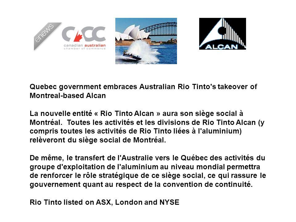 Quebec government embraces Australian Rio Tinto s takeover of Montreal-based Alcan La nouvelle entité « Rio Tinto Alcan » aura son siège social à Montréal.