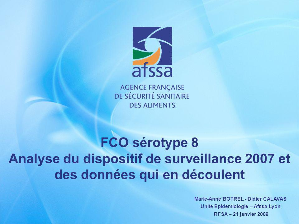 Analyse du dispositif de surveillance 2007 2 Contexte RFSA : Programme de recherche FCO (début 2008) Action G, Epidémiologie, (D.Calavas) 4 volets complémentaires G1 : Analyse du dispositif de surveillance FCO-8 de 2007 et des données qui en découlent G2 : Dynamique de linfection et de la maladie au niveau de lanimal G3 : Prévalence de lépizootie de FCO-8 en 2007 G4 : Dynamique spatio-temporelle de lépizootie 2007