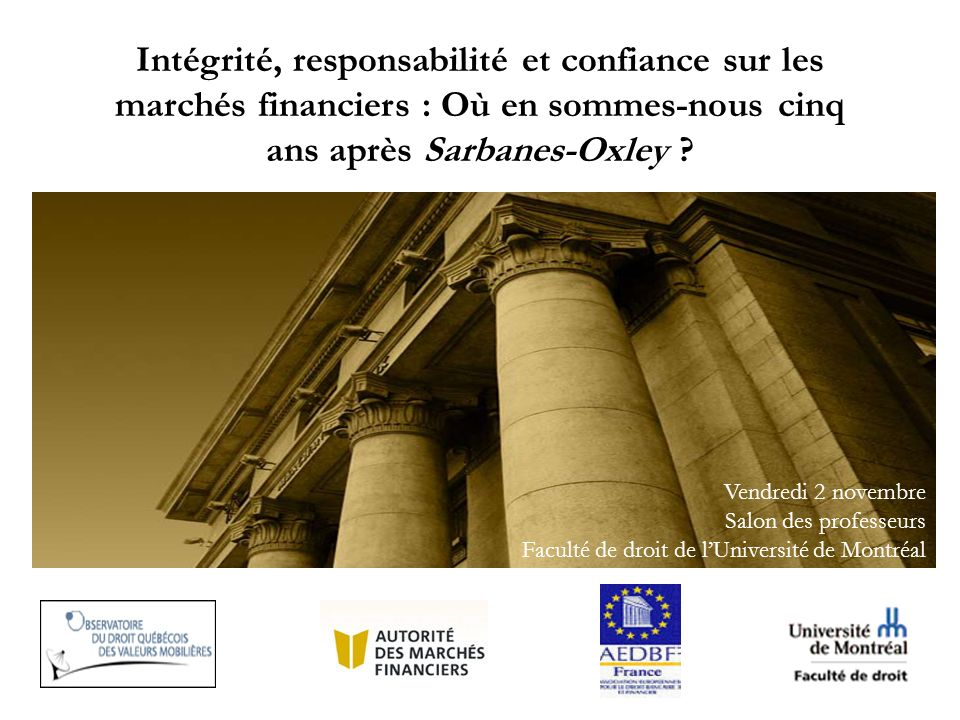 Intégrité, responsabilité et confiance sur les marchés financiers : Où en sommes-nous cinq ans après Sarbanes-Oxley ? Vendredi 2 novembre Salon des pr
