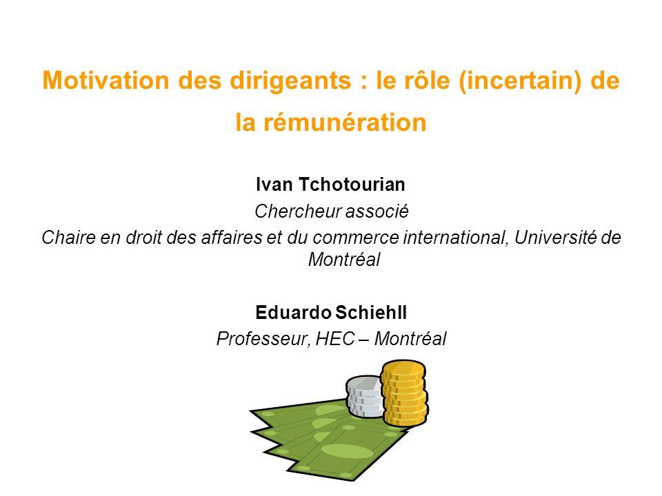 Motivation des dirigeants : le rôle (incertain) de la rémunération Ivan Tchotourian Chercheur associé Chaire en droit des affaires et du commerce inte