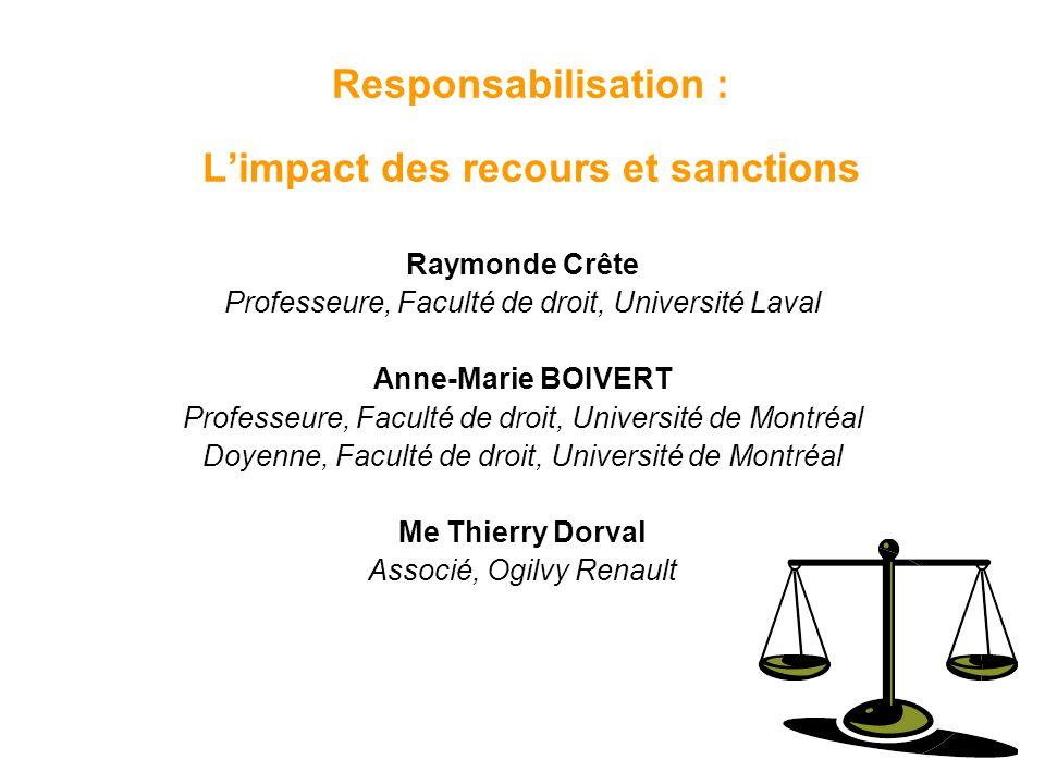 Responsabilisation : Limpact des recours et sanctions Raymonde Crête Professeure, Faculté de droit, Université Laval Anne-Marie BOIVERT Professeure, F
