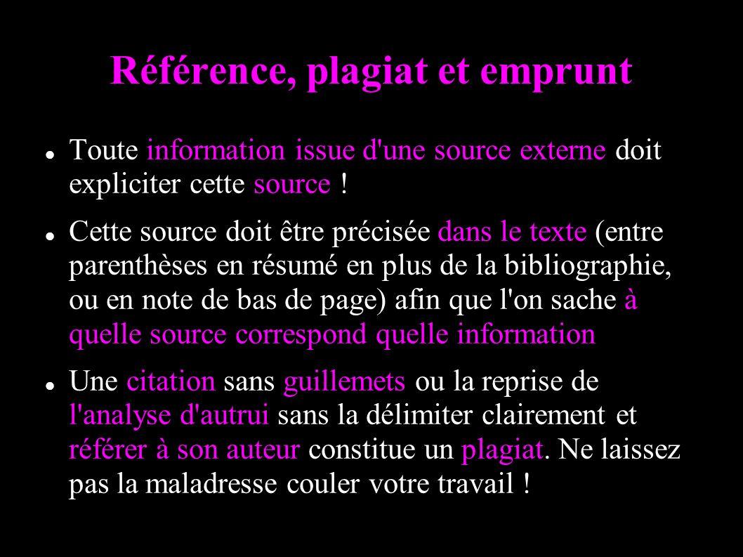 Référence, plagiat et emprunt Toute information issue d une source externe doit expliciter cette source .