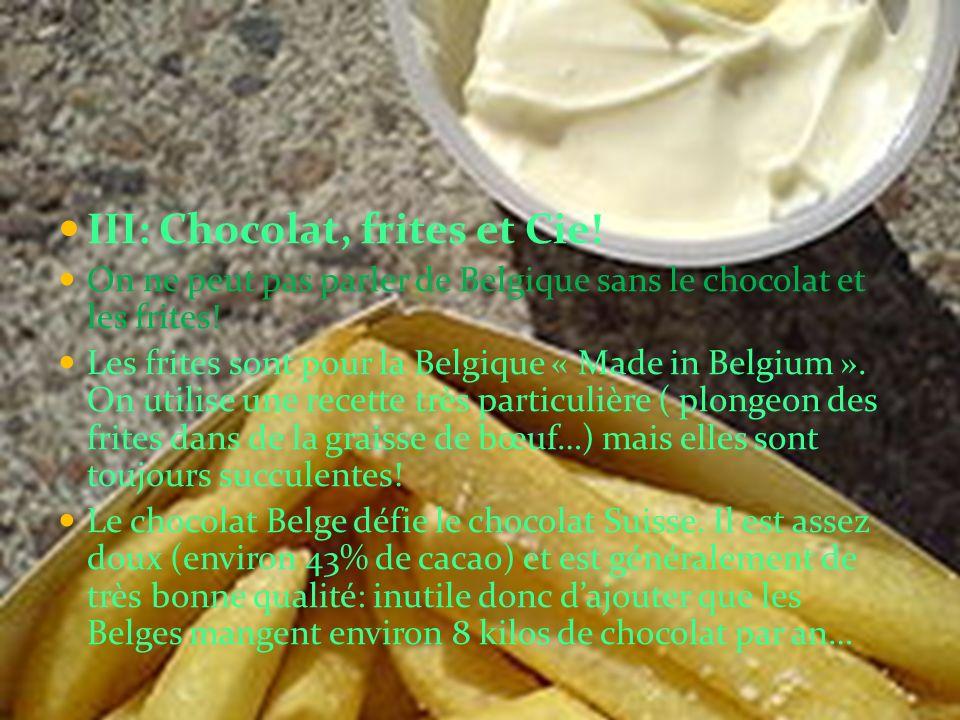 III: Chocolat, frites et Cie! On ne peut pas parler de Belgique sans le chocolat et les frites! Les frites sont pour la Belgique « Made in Belgium ».