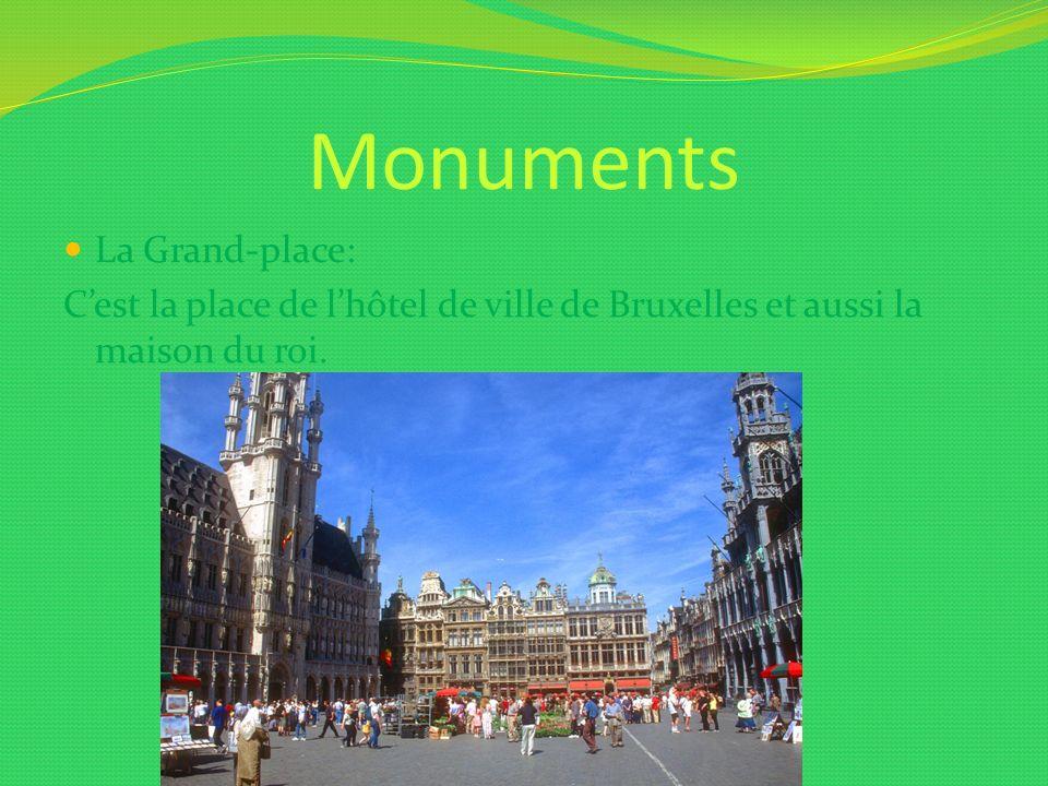 Monuments La Grand-place: Cest la place de lhôtel de ville de Bruxelles et aussi la maison du roi.