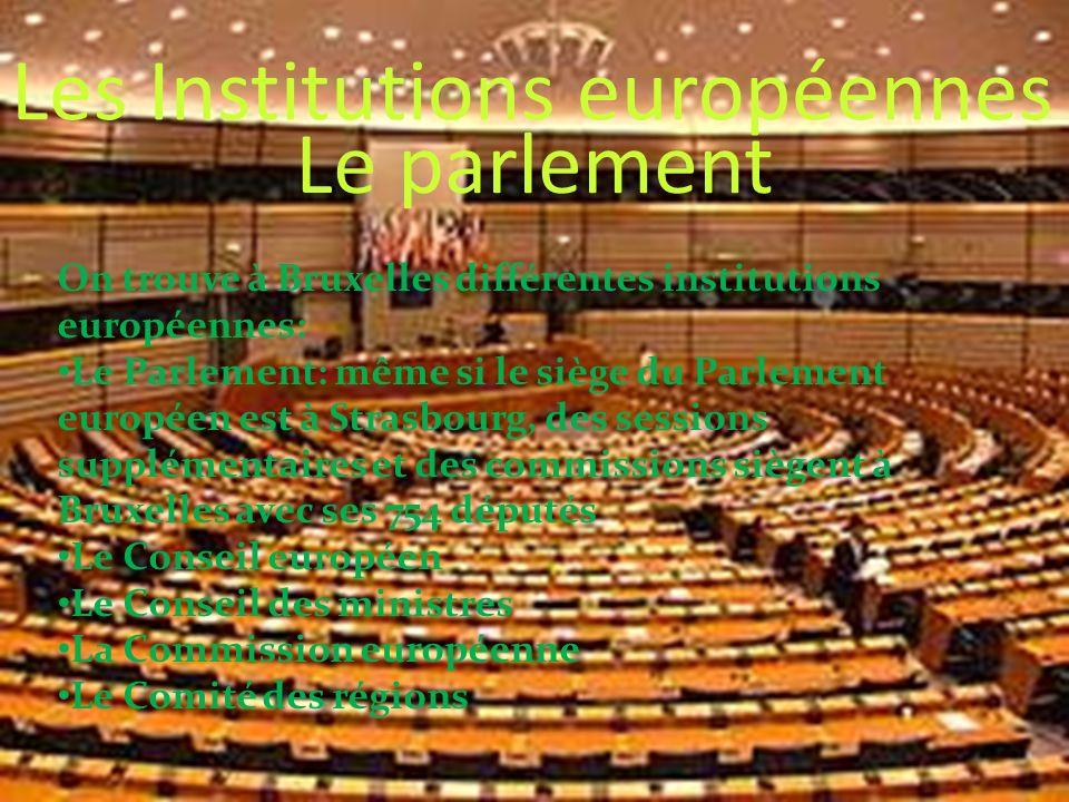 Le parlement Les Institutions européennes On trouve à Bruxelles différentes institutions européennes: Le Parlement: même si le siège du Parlement euro