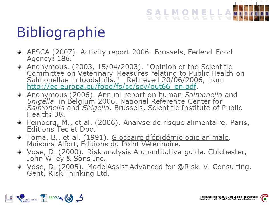 This research is funded by the Belgian Federal Public Service of Health, Food Chain Safety and Environment Bibliographie AFSCA (2007). Activity report