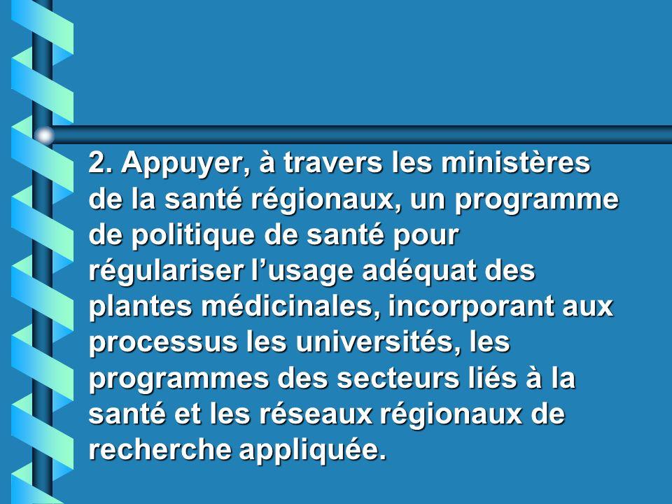 Recommandation 1.Dévelloper des programmes et des actions conjointes pour létude et lutilisation des plantes médicinales pour leur usage dans la strat