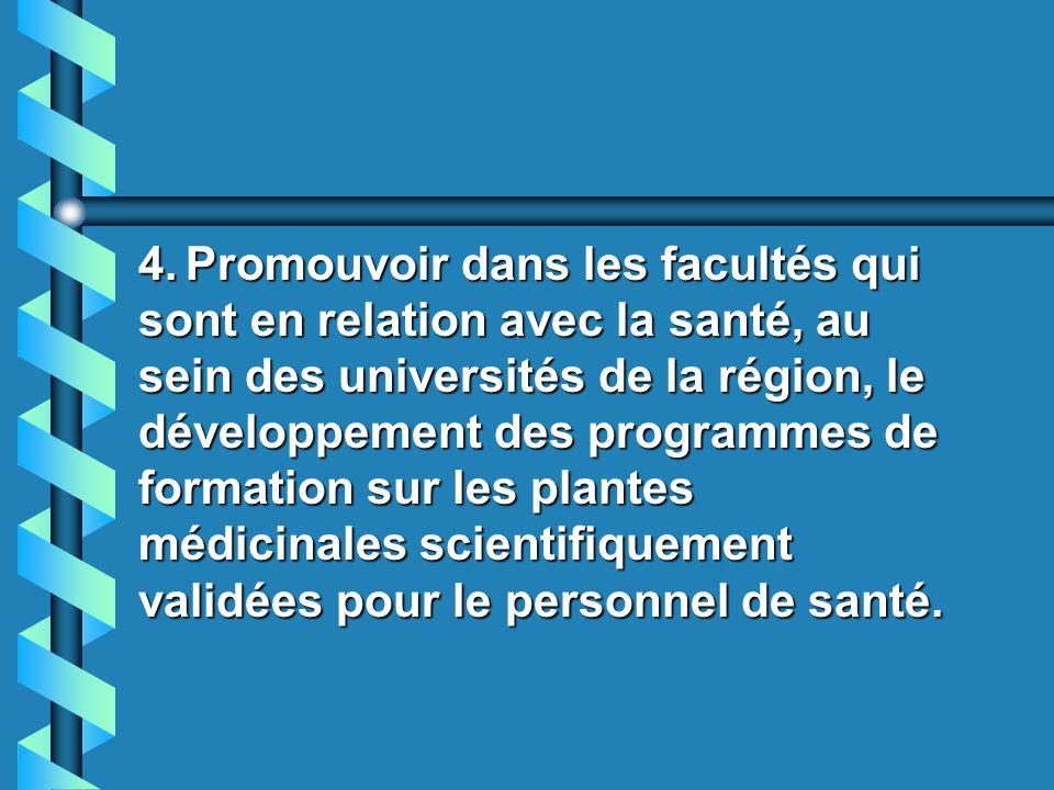 3. Créer un Comité Régional Technique avec la participation des ministères de la santé, les universités et les programmes de recherche scientifique de