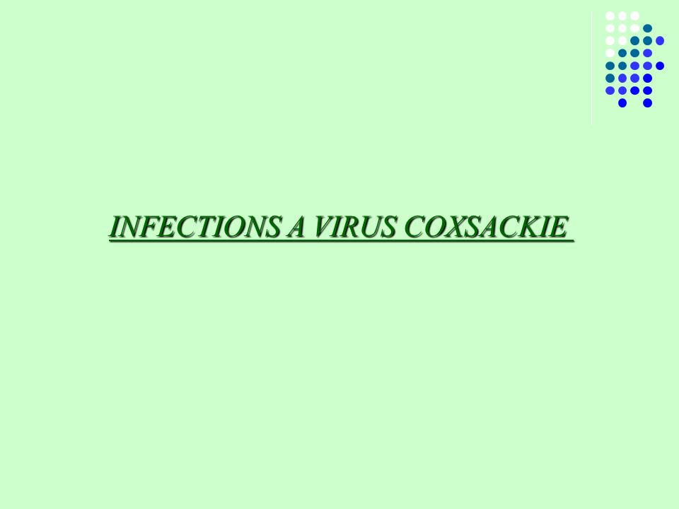 INFECTIONS A VIRUS COXSACKIE INFECTIONS A VIRUS COXSACKIE