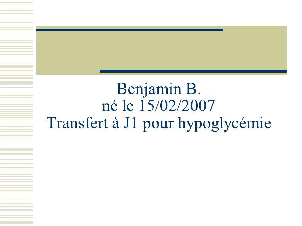 Antécédents Mère: née le 08/06/1982, Gpe B Rh+, RAI- Grossesse: Terme 11/03/2007 Sérologies maternelles: Toxo-, rub+,VIH-,syphilis- HTA gravidique traitée par Aldomet