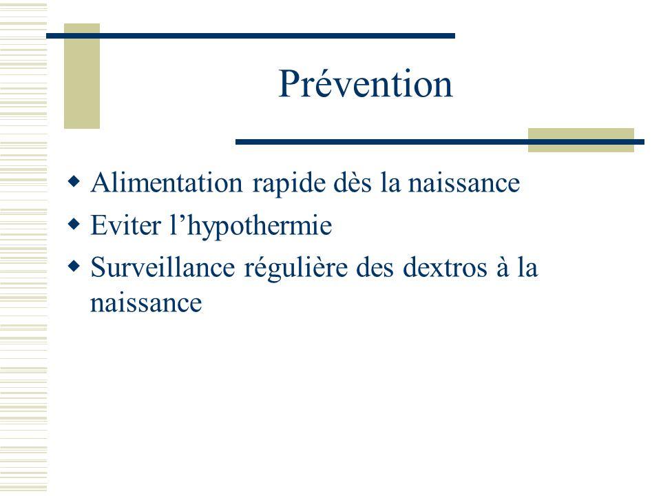 Prévention Alimentation rapide dès la naissance Eviter lhypothermie Surveillance régulière des dextros à la naissance