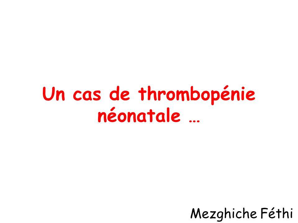Un cas de thrombopénie néonatale … Mezghiche Féthi