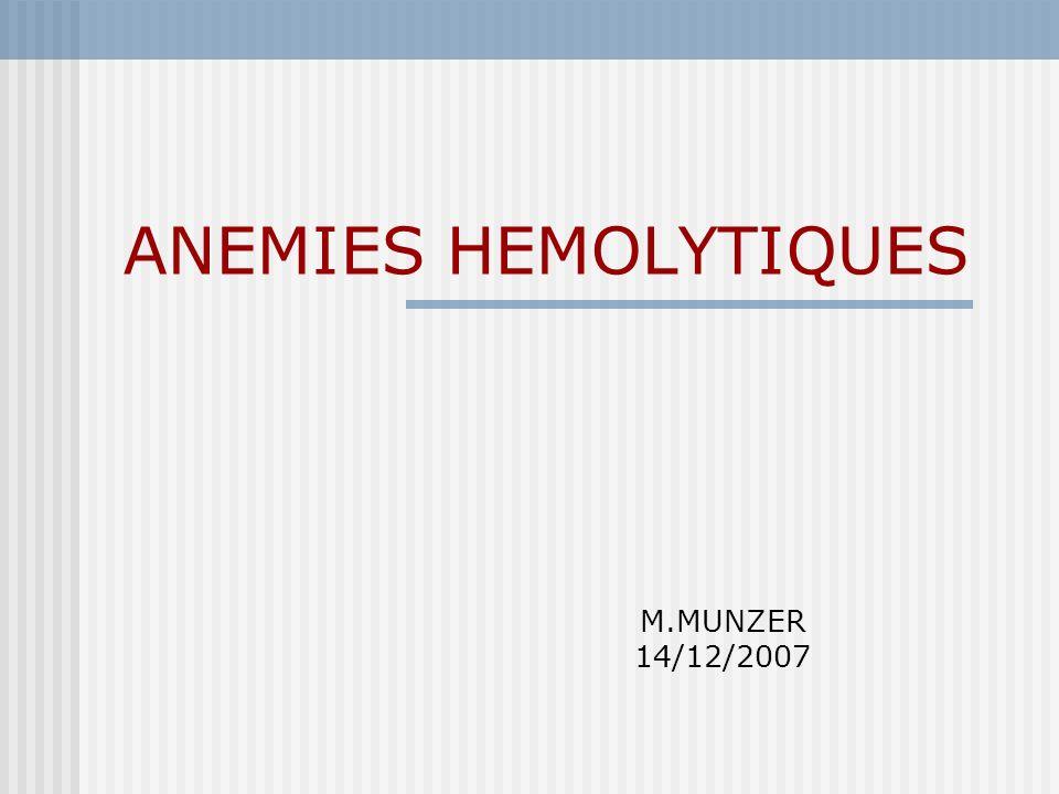 ANEMIES HEMOLYTIQUES M.MUNZER 14/12/2007