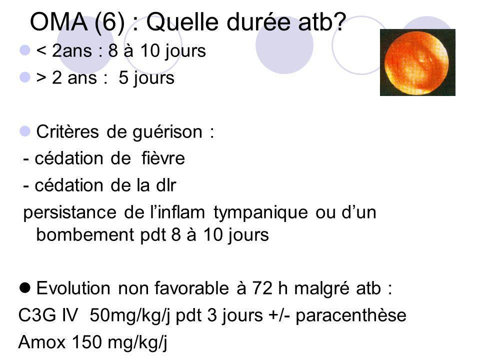 OMA (6) : Quelle durée atb? < 2ans : 8 à 10 jours > 2 ans : 5 jours Critères de guérison : - cédation de fièvre - cédation de la dlr persistance de li