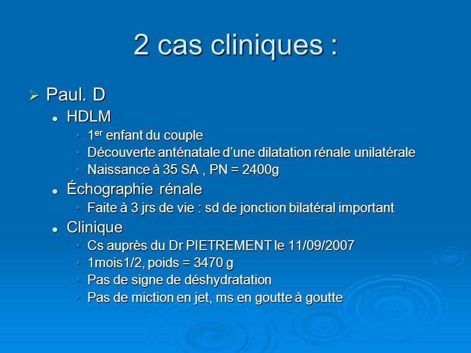 2 cas cliniques : Paul. D Paul. D HDLM HDLM 1 er enfant du couple1 er enfant du couple Découverte anténatale dune dilatation rénale unilatéraleDécouve