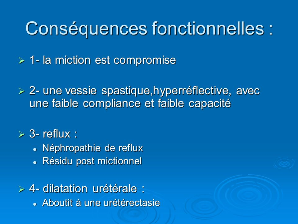Conséquences fonctionnelles : 1- la miction est compromise 1- la miction est compromise 2- une vessie spastique,hyperréflective, avec une faible compl