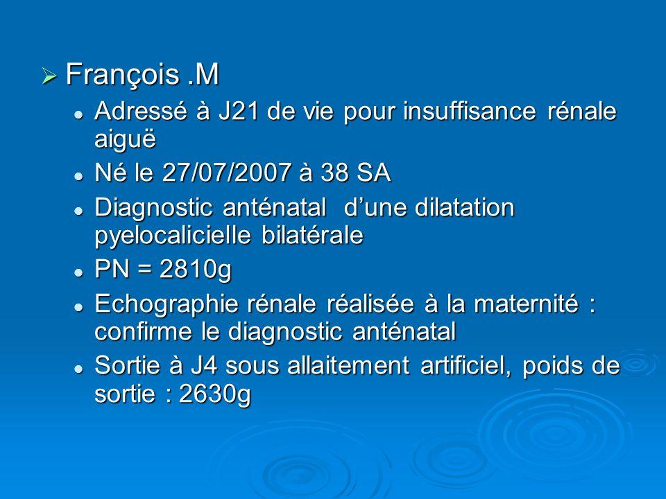 François.M François.M Adressé à J21 de vie pour insuffisance rénale aiguë Adressé à J21 de vie pour insuffisance rénale aiguë Né le 27/07/2007 à 38 SA