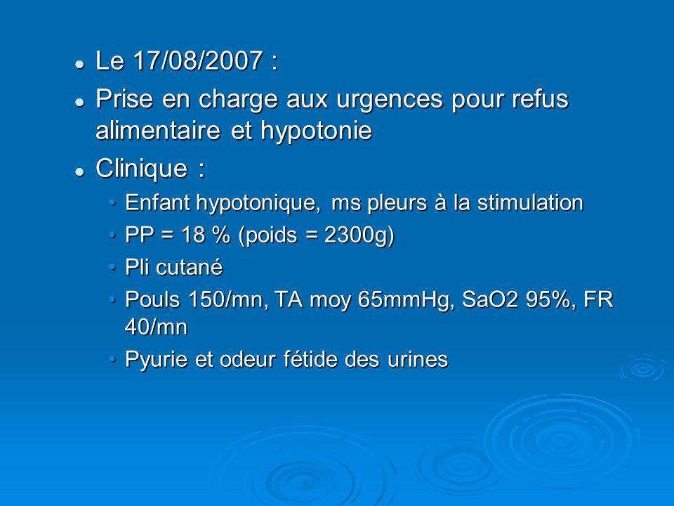 Le 17/08/2007 : Le 17/08/2007 : Prise en charge aux urgences pour refus alimentaire et hypotonie Prise en charge aux urgences pour refus alimentaire e