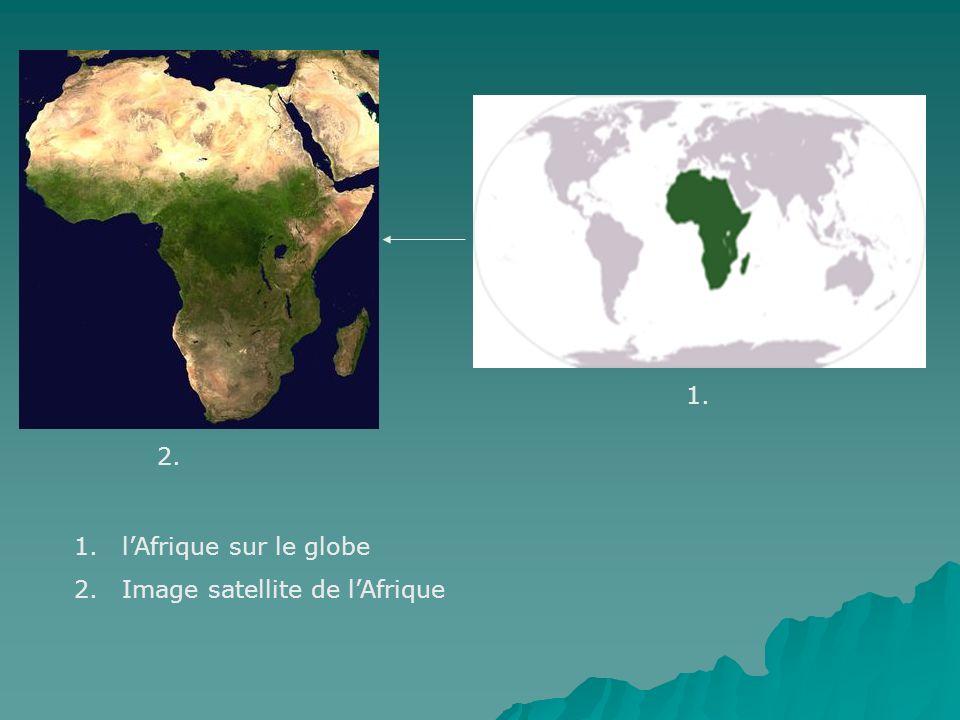 2. 1. 1.lAfrique sur le globe 2.Image satellite de lAfrique