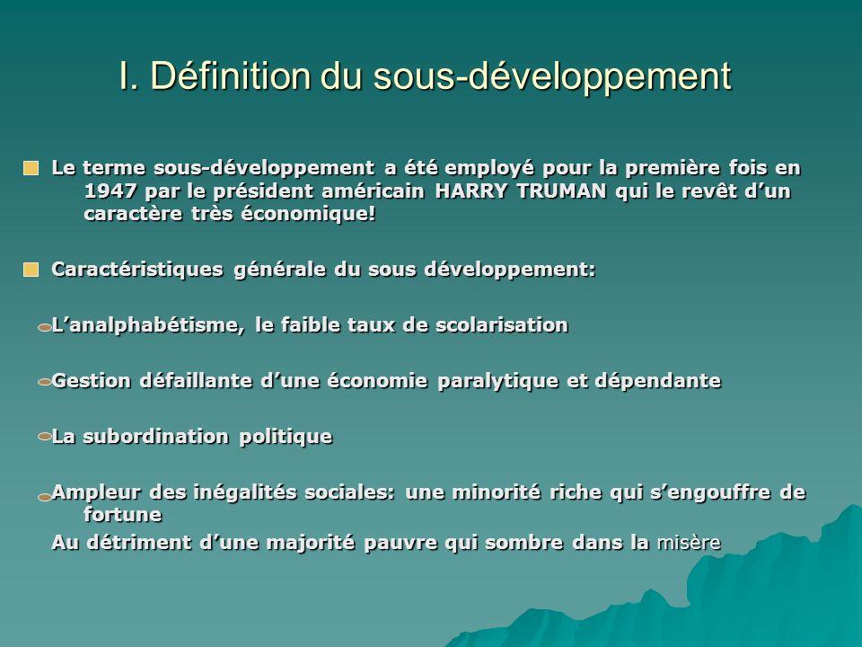 I. Définition du sous-développement Le terme sous-développement a été employé pour la première fois en 1947 par le président américain HARRY TRUMAN qu