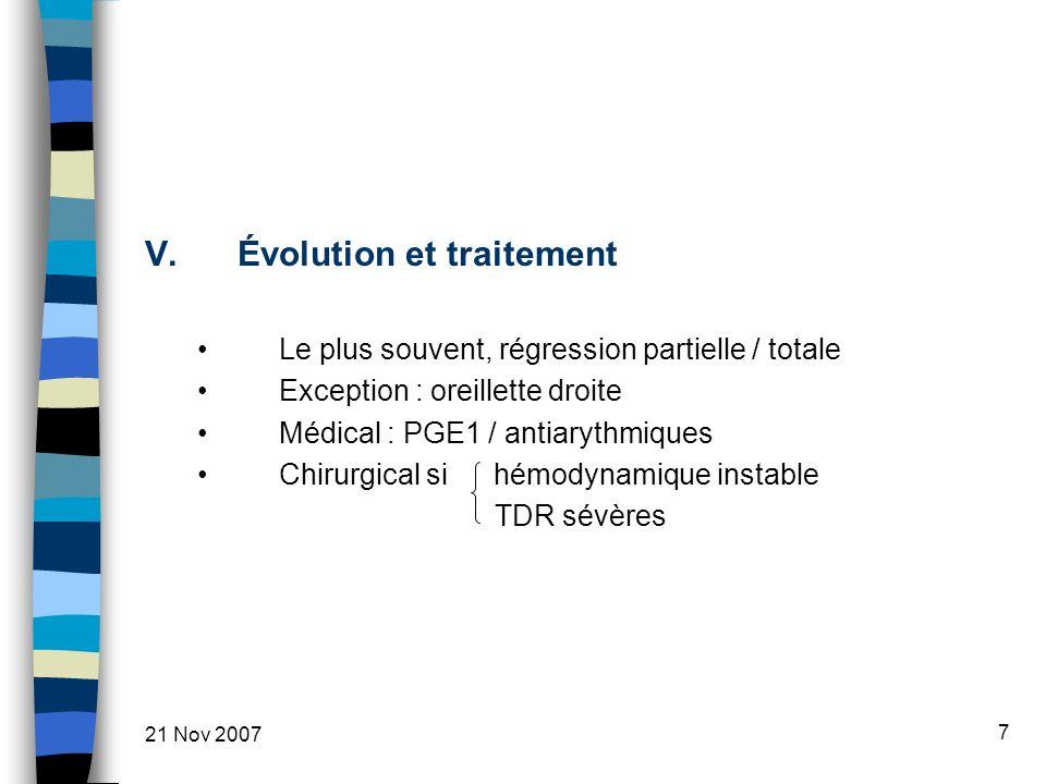 21 Nov 2007 7 V.Évolution et traitement Le plus souvent, régression partielle / totale Exception : oreillette droite Médical : PGE1 / antiarythmiques Chirurgical si hémodynamique instable TDR sévères