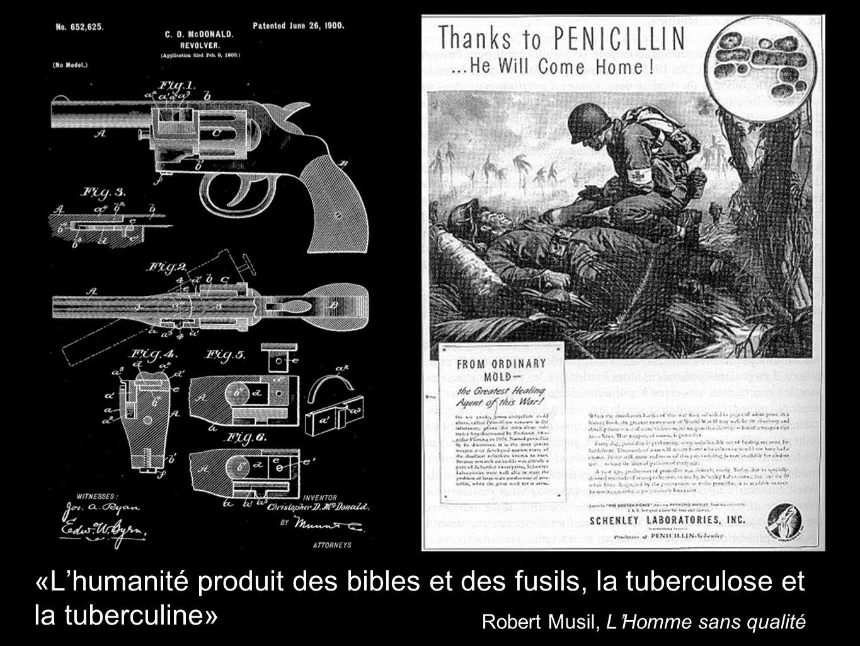«Lhumanité produit des bibles et des fusils, la tuberculose et la tuberculine» Robert Musil, LHomme sans qualité