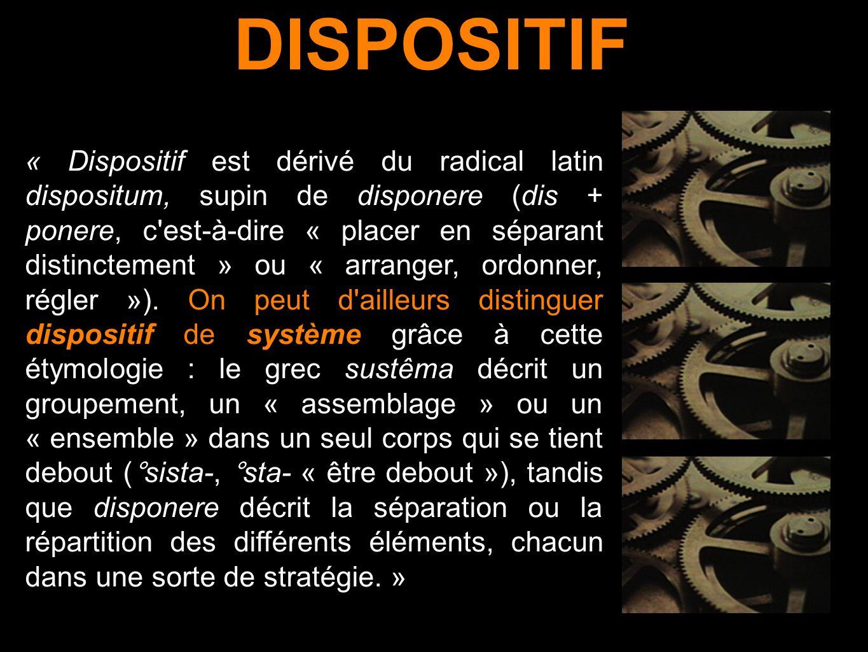 « Dispositif est dérivé du radical latin dispositum, supin de disponere (dis + ponere, c'est-à-dire « placer en séparant distinctement » ou « arranger