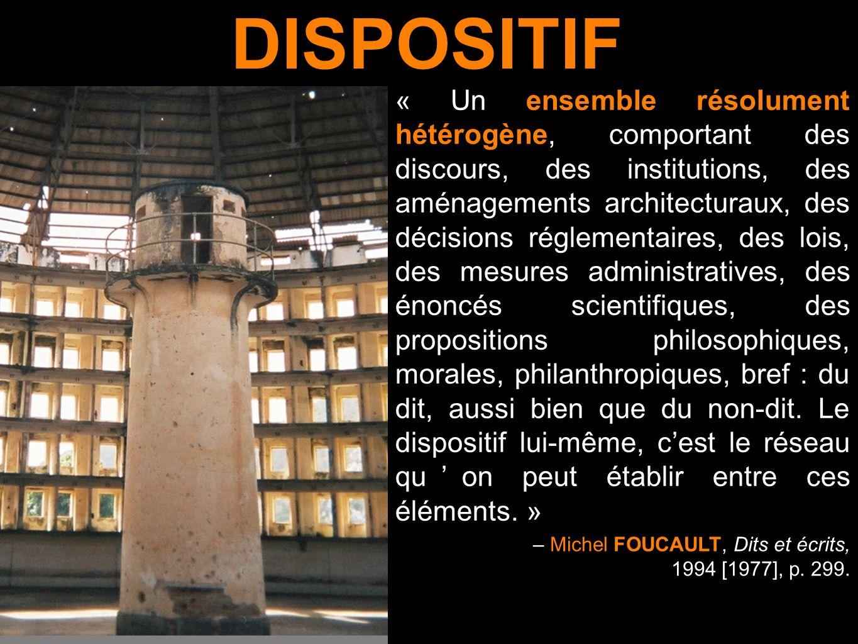« Un ensemble résolument hétérogène, comportant des discours, des institutions, des aménagements architecturaux, des décisions réglementaires, des loi