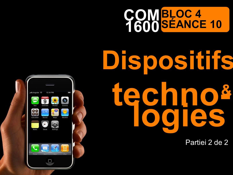 1600 Communication médiatique COM BLOC 4 SÉANCE 10 techno- Partiei 2 de 2 & Dispositifs logies