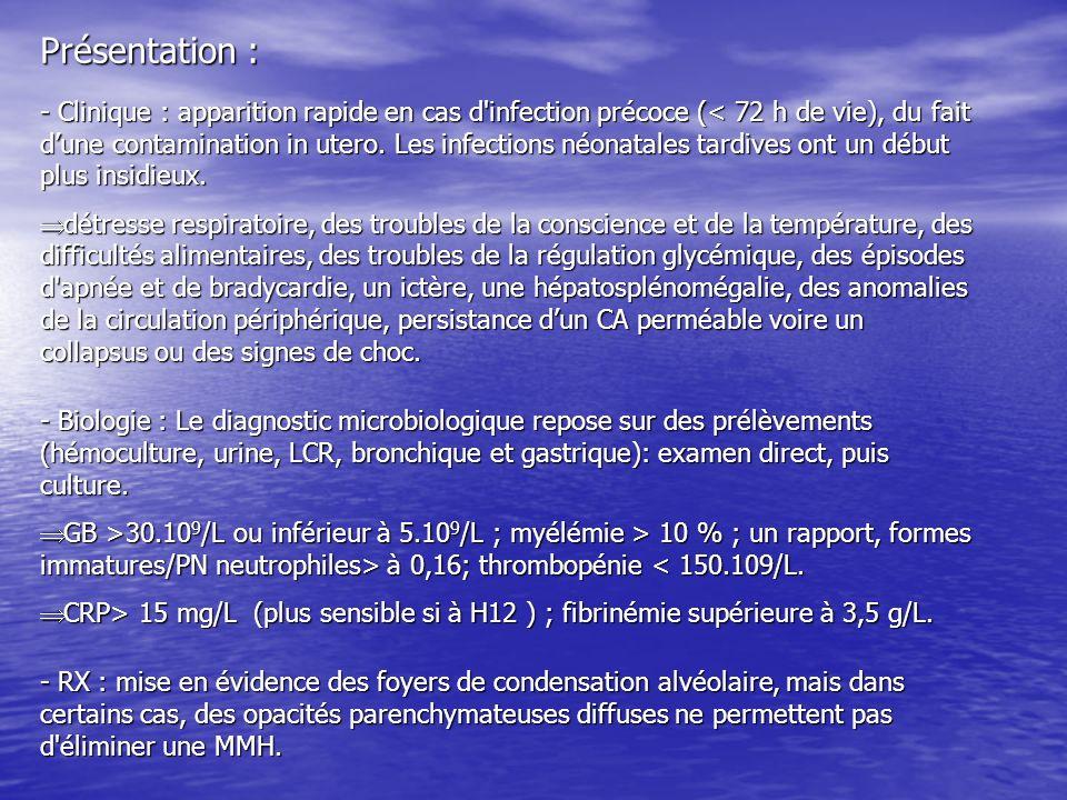 Présentation : - Clinique : apparition rapide en cas d'infection précoce (< 72 h de vie), du fait dune contamination in utero. Les infections néonatal