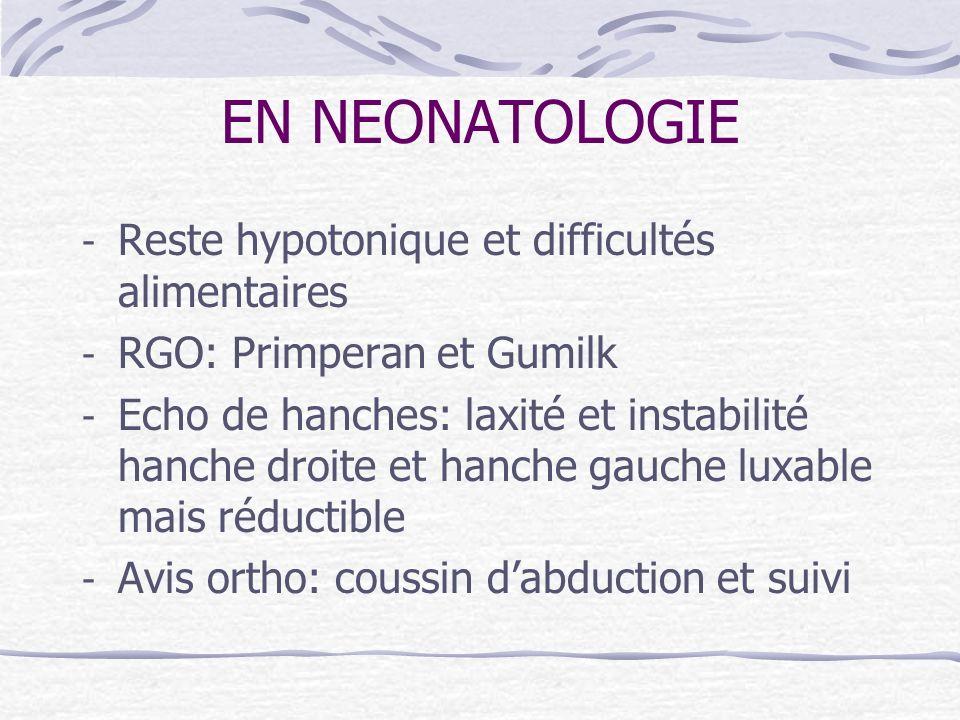 EN NEONATOLOGIE - Reste hypotonique et difficultés alimentaires - RGO: Primperan et Gumilk - Echo de hanches: laxité et instabilité hanche droite et h