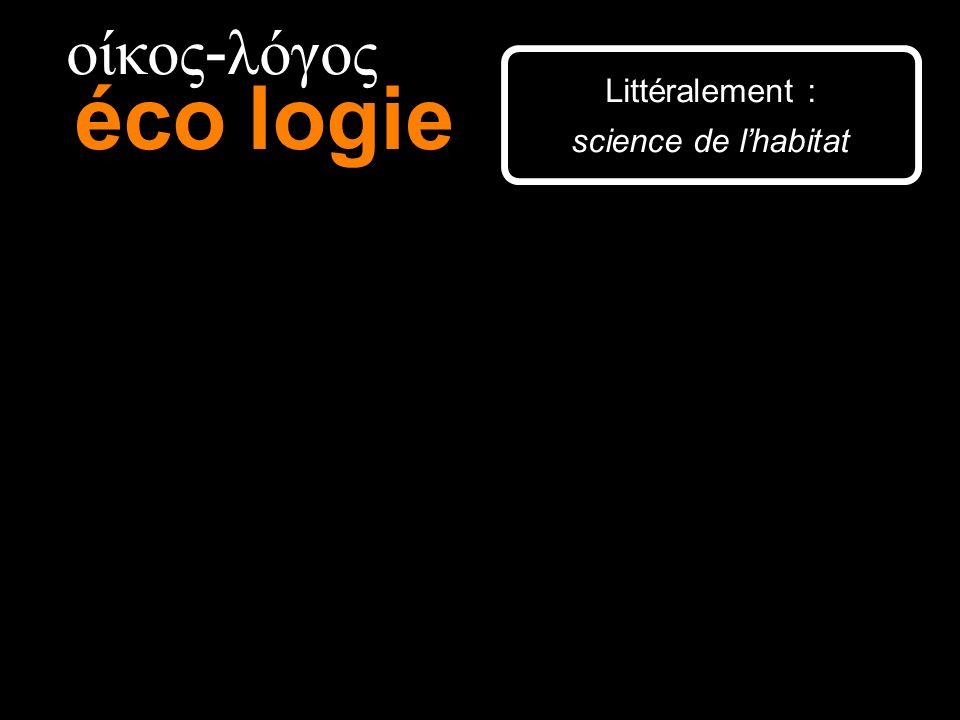 15 οίκος - λόγος écologie Littéralement : science de lhabitat