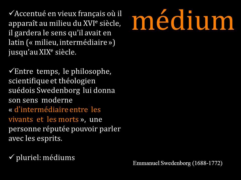 médium Accentué en vieux français où il apparaît au milieu du XVI e siècle, il gardera le sens quil avait en latin (« milieu, intermédiaire ») jusquau