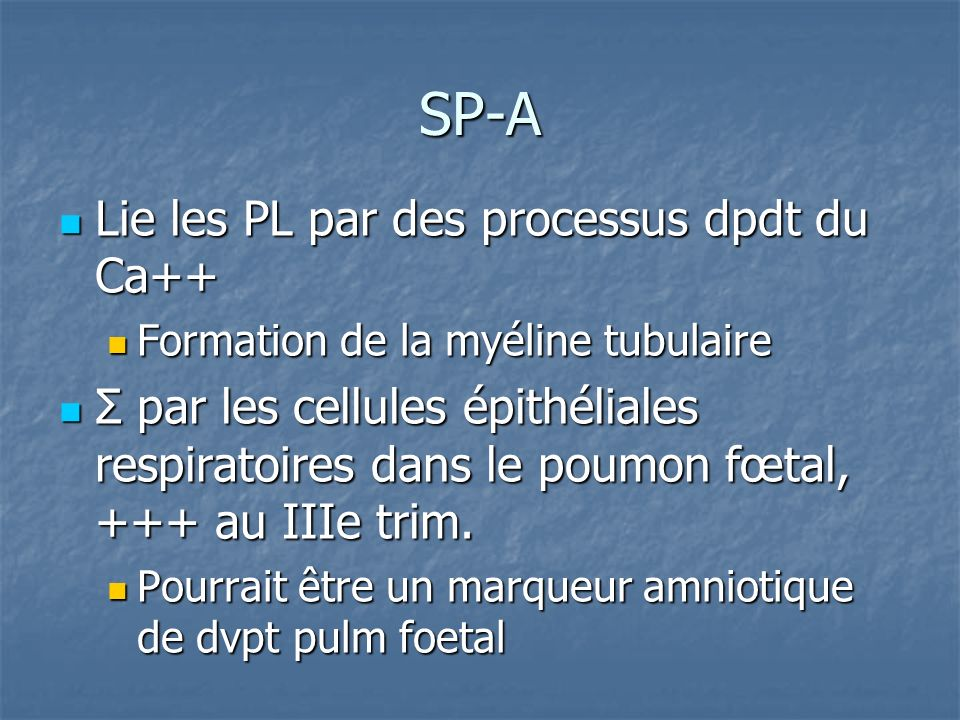 SP-A Lie les PL par des processus dpdt du Ca++ Lie les PL par des processus dpdt du Ca++ Formation de la myéline tubulaire Formation de la myéline tub